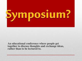 What is a Symposium?