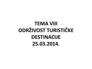 TEMA VIII ODRŽIVOST TURISTIČKE DESTINACIJE 25.03.2014.