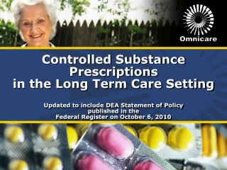 Controlled Substance  Prescriptions in the Long Term Care Setting  Updated to include DEA Statement of Policy published