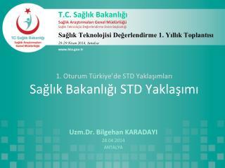 1. Oturum Türkiye'de STD Yaklaşımları Sağlık Bakanlığı  STD  Yaklaşımı