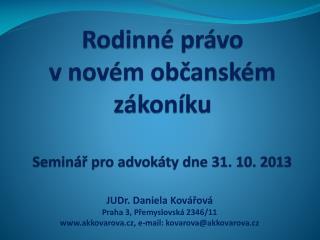 Rodinné právo  v novém občanském zákoníku Seminář pro advokáty dne 31. 10. 2013