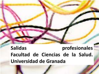 Salidas  profesionales Facultad  de Ciencias de la Salud. Universidad de Granada