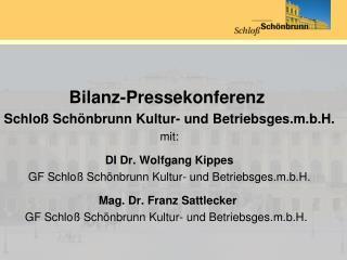 Bilanz-Pressekonferenz  Schloß  Schönbrunn Kultur- und  Betriebsges.m.b.H . mit: