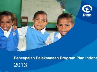 Pencapaian Pelaksanaan  Program Plan Indonesia