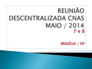 REUNIÃO DESCENTRALIZADA CNAS MAIO / 2014