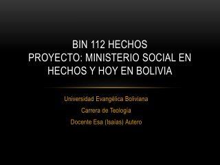 BIN 112  Hechos proyecto :  ministerio  social en  hechos  y hoy en  bolivia