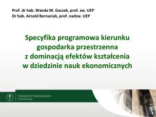 Prof. dr hab. Wanda M. Gaczek, prof. zw. UEP Dr hab. Arnold Bernaciak, prof.  nadzw . UEP