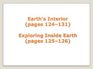 Earth's Interior   (pages 124–131) Exploring Inside Earth  (pages 125–126)