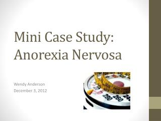 Mini Case Study: Anorexia Nervosa