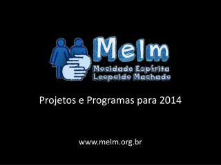 Projetos e Programas para 2014 melm.br