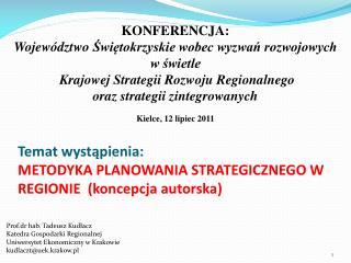 Temat wystąpienia: METODYKA PLANOWANIA STRATEGICZNEGO W REGIONIE  (koncepcja autorska)