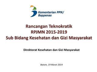 Rancangan  Teknokratik  RPJMN  2015-2019  Sub Bidang  K esehatan dan Gizi Masyarakat