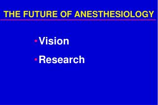 THE FUTURE OF ANESTHESIOLOGY