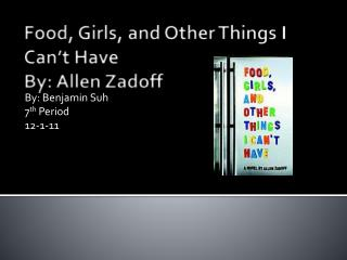 Food, Girls, and Other Things I Can't Have  By: Allen  Zadoff