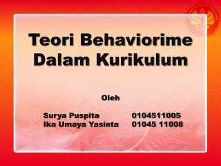 Teori  Behaviori me  Dalam Kurikulum Oleh Surya Puspita 0104511005 Ika Umaya Yasinta01045 11008