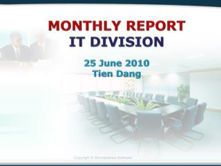MONTHLY REPORT IT DIVISION 25 June 2010 Tien Dang