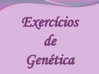 Exerc�cios  de  Gen�tica