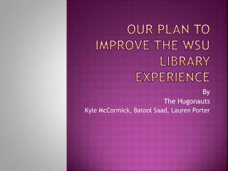 Our Plan to Improve the WSU Library Experience