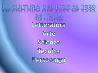La cultura del 1922 al 1939 in  italia