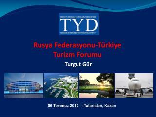 Rusya Federasyonu-Türkiye  Turizm Forumu Turgut Gür