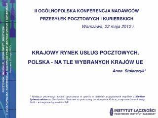 KRAJOWY RYNEK USŁUG POCZTOWYCH.  POLSKA - NA TLE WYBRANYCH KRAJÓW UE Anna   Stolarczyk*