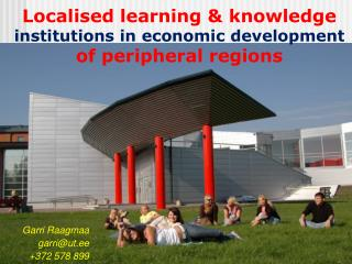 Localised learning  & knowledge institutions in economic development  of peripheral regions