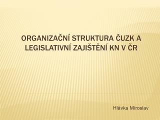 Organizační  struktura  ČUZK a legislativní zajištění KN v ČR