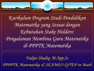 Fadjar Shadiq,  M.App.Sc PPPPTK  Matematika  & SEAMEO QITEP in Math