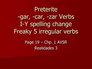Preterite -gar, -car, -zar  Verbs I-Y  spelling change Freaky  5 irregular  verbs