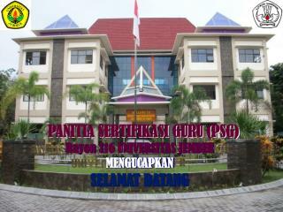 PANITIA SERTIFIKASI GURU (PSG)  Rayon  1 16 UNIVERSITAS JEMBER MENGUCAPKAN SELAMAT DATANG