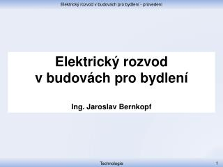 Elektrický rozvod v  budovách  pro  bydlení Ing. Jaroslav Bernkopf
