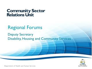 Regional Forums Deputy  Secretary  Disability, Housing and Community Services