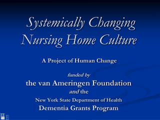 Systemically Changing Nursing Home Culture    A Project of Human Change  funded by the van Ameringen Foundation and the