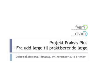 Projekt Praksis Plus - Fra udd.l�ge til praktiserende l�ge