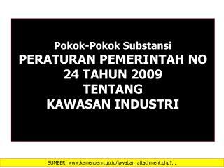 Pokok-Pokok Substansi PERATURAN PEMERINTAH NO 24 TAHUN 2009 TENTANG  KAWASAN  INDUSTRI
