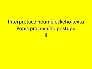 Interpretace neuměleckého textu Popis pracovního postupu  II