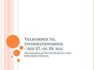 Velkommen til informationsmøde  - den 27.  og 28.  maj