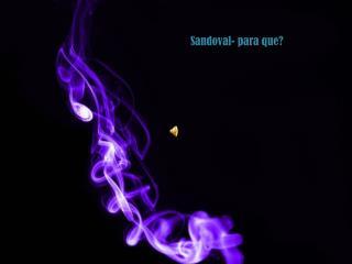 Sandoval- para que?