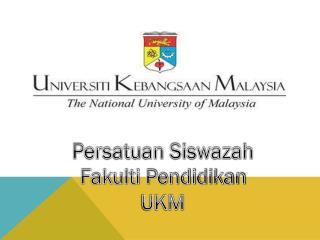 Persatuan Siswazah  Fakulti Pendidikan  UKM