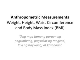 Anthropometric Measurements Weight, Height, Waist Circumference and Body Mass Index (BMI)
