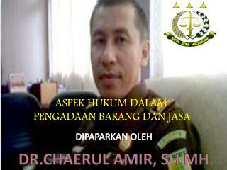 DR.CHAERUL AMIR, SH MH.