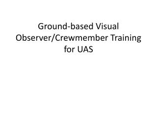 Ground-based Visual Observer/Crewmember Training for UAS