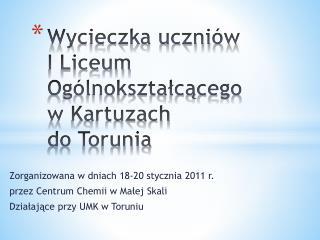 Wycieczka uczniów  I Liceum Ogólnokształcącego  w Kartuzach  do Torunia