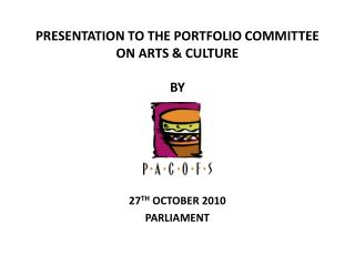 PRESENTATION TO THE PORTFOLIO COMMITTEE ON ARTS  CULTURE  BY