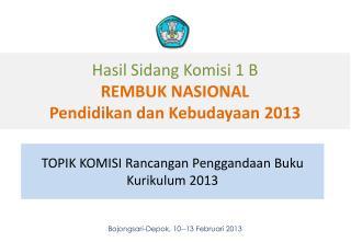 Hasil  S idang Komisi  1 B REMBUK NASIONAL Pendidikan dan Kebudayaan  201 3