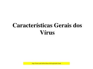 Caracter ísticas Gerais dos  Vírus