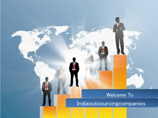 Outsource to India - Avail premium outsourcing solutions