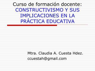 Curso de formaci�n docente:  CONSTRUCTIVISMO Y SUS IMPLICACIONES EN LA PR�CTICA EDUCATIVA