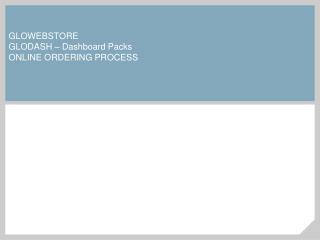 GLOWEBSTORE GLODASH  – Dashboard Packs ONLINE ORDERING PROCESS
