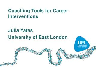 Coaching Tools for Career  Interventions Julia Yates University of East London